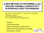 A NEW METHOD TO DETERMINE  in situ  GROUND THERMAL CONDUCTIVITY  IN BOREHOLE HEAT EXCHANGERS
