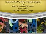 Teaching the Conflicts in Queer Studies or Making Things Perfectly Queer?