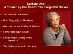 "Lecture One: A ""Bench by the Road"": The Forgotten Slaves Introduction to Beloved"
