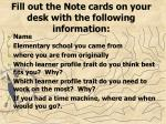 Fill out the Note cards on your desk with the following information: