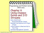 Chapter 6 Using Classes: Dates and I/O Streams