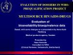 EVALUTION OF DOSSIERS IN WHO-PREQUALIFICATION PROJECT MULTISOURCE HIV/AIDS-DRUGS