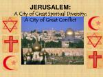 JERUSALEM:  A City of Great Spiritual Diversity;  A City of Great Conflict