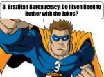 8. Brazilian Bureaucracy: Do I Even Need to Bother with the Jokes?