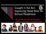 Caught in the Act: Improving Head Start for School Readiness