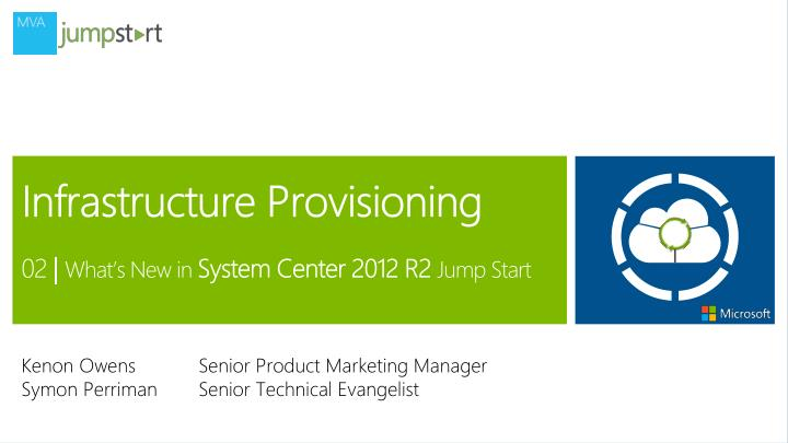 infrastructure provisioning 02 what s new in system center 2012 r2 jump start n.