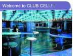 Welcome to CLUB CELL!!!