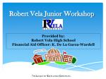 Robert Vela Junior Workshop
