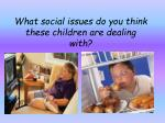 What social issues do you think these children are dealing with?