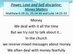 Power, Love and Self-discipline:  Money Matters Matthew 6:19-21, 25:14-30 and Luke 14:25-33