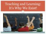 Teaching and Learning: It's Why We Exist!