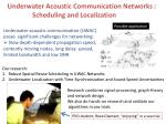 Underwater Acoustic Communication Networks :               Scheduling and Localization