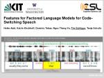 Features for Factored Language Models for Code-Switching Speech