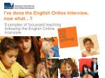 I've done the English Online Interview, now what…?