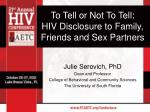 To Tell or Not To Tell: HIV Disclosure to Family, Friends and Sex Partners