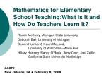 Mathematics for Elementary School Teaching:What Is It and How Do Teachers Learn It?