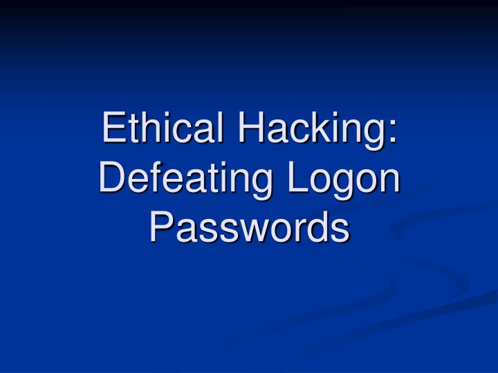 ethical hacking defeating logon passwords n.