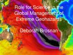 Role for Science in the Global Management of Extreme Geohazards Deborah Brosnan