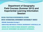 Department of Geography Field Courses (Summer 2013) and Experiential Learning Information Session