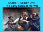Chapter 7 Section One The Early Years of the War