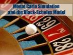 Monte Carlo Simulation  and the Black-Scholes Model