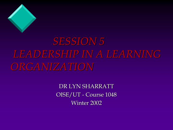 session 5 leadership in a learning organization n.