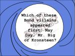 Which of these Bond villains appeared first: May Day, Mr. Big or Kronsteen?