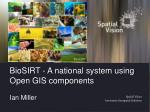 BioSIRT - A national system using Open GIS components  Ian Miller