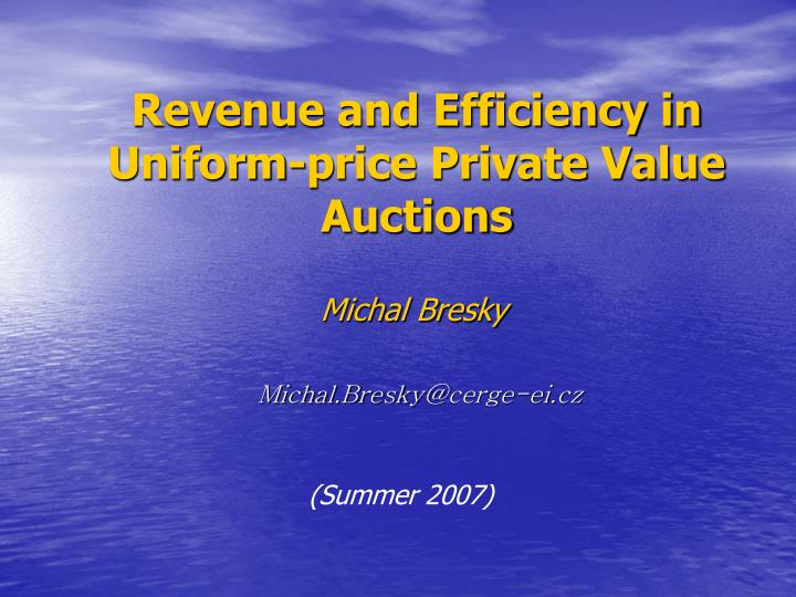 revenue and efficiency in uniform price private value auctions n.