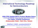 International Technology Roadmap  for Semiconductors 2006 ITRS Update/ORTC Product Models Status