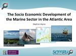 The Socio Economic Development of the Marine Sector in the Atlantic Area