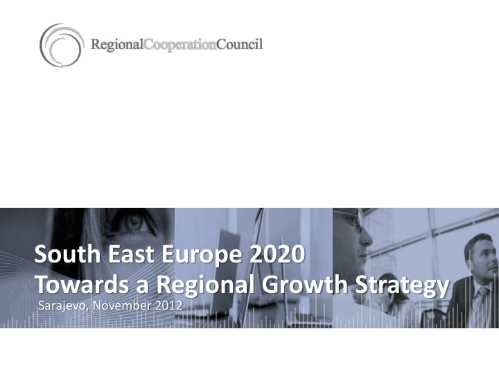 south east europe 2020 towards a regional growth strategy n.