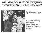 Aim: What type of life did immigrants encounter in NYC in the Gilded Age?