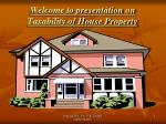 Welcome to presentation on Taxability of House Property