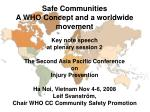 Safe Communities A WHO Concept and a worldwide movement Key note speech  at plenary session 2