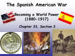 The Spanish American War Becoming a World Power (1880-1917)