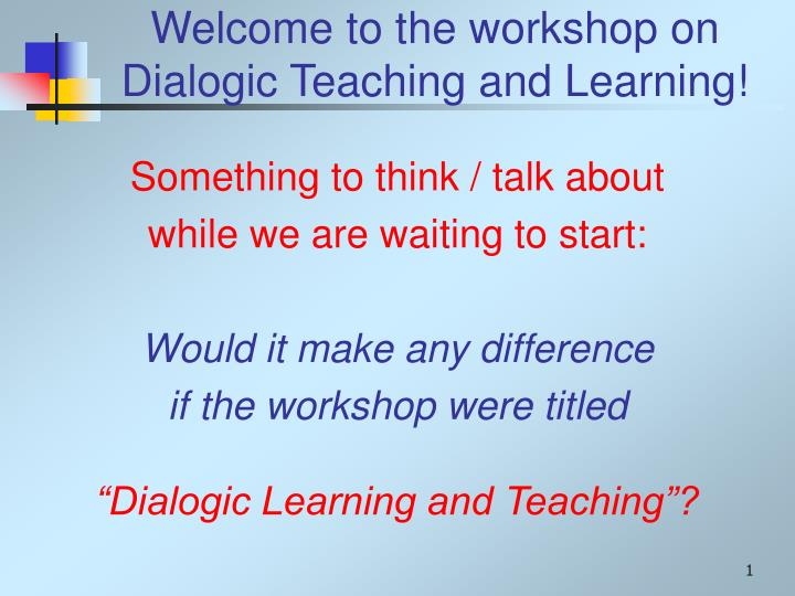welcome to the workshop on dialogic teaching and learning n.