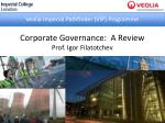Corporate Governance: A Review Prof. Igor Filatotchev