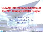 CLIVAR International Climate of the 20 th  Century (C20C) Project