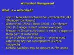 Watershed Management What is a watershed?