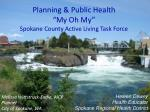 "Planning & Public Health ""My Oh My"" Spokane County Active Living Task Force"