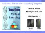 System z Hardware – Specialty Engines