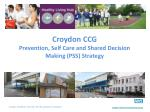 Croydon CCG  Prevention, Self Care and Shared Decision Making (PSS) Strategy
