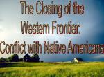 The Closing of the Western Frontier: Conflict with Native Americans