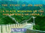 The Story of Jin Shun. (A slave working on the Great Wall of China.)