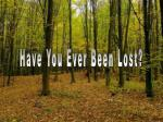 Have You Ever Been Lost?