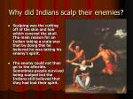 Why did Indians scalp their enemies?