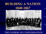 BUILDING A NATION 1840-1867