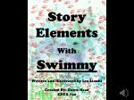 Story Elements With Swimmy Written and Illustrated by Leo Lionni Created By: Dawn Head EDEX 750