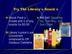 Try The Library ' s Snack ' s